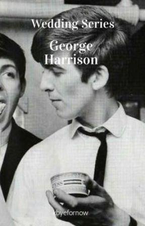 Wedding Series-book 1 (George Harrison) by kbyefornow