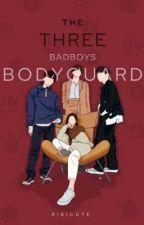 The Three Badboys Bodyguard[ON-GOING] by XimenaAnderson