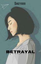Betrayal (ONGOING) by _sheyn_0206