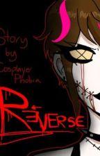 Reverse (A Original Creepypasta OC Story)  by cosplayerphobia