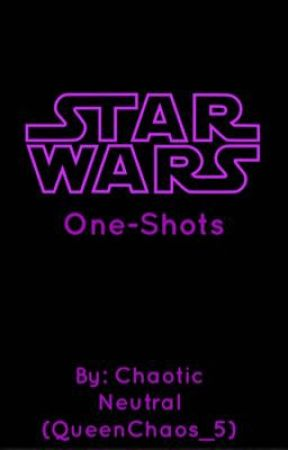 Star Wars One-Shots by QueenChaos_5