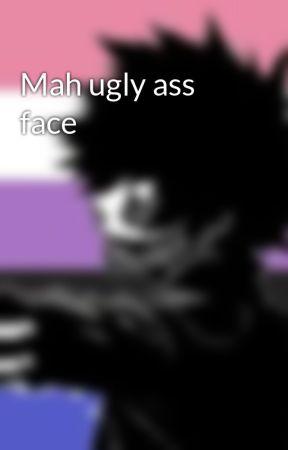 Mah ugly ass face by pikachugirl2007