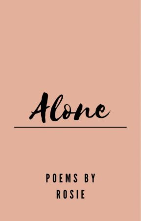 alone || a book of poems. by rxsie-rosalie-
