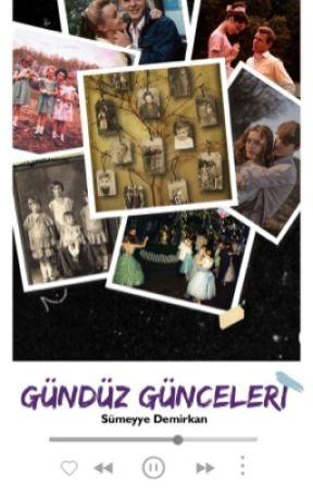 GÜNDÜZ GÜNCELERİ by SumeyyeDemirkan
