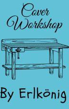 Covers Workshop by Erlknig