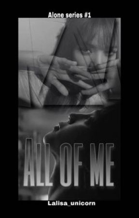 All of Me (Alone Series #1) by Lalisa_unicorn