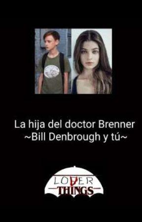 LA HIJA DEL DOCTOR BRENNER~Bill Denbrough y tú~ by Montsebyersdenbrough