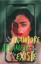 ME ENAMORÉ DE ALGUIEN QUE NO SÉ SI EXISTE  by Arlette20YC