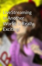 LiveStreaming in Another World, Is Really Exciting! by AuthorVelist