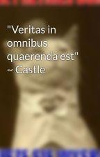 """""""Veritas in omnibus quaerenda est"""" ~ Castle by TvSeriesManiac"""