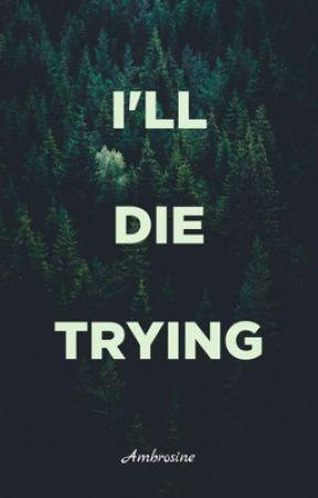 I'll Die Trying by ambrosine___