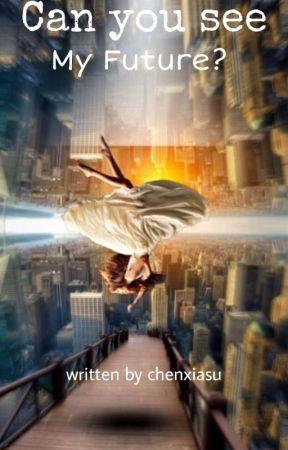 Can You See My Future  by Chenxiasu