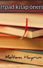WATTPAD KİTAP ÖNERİLERİ by meltemhayrun