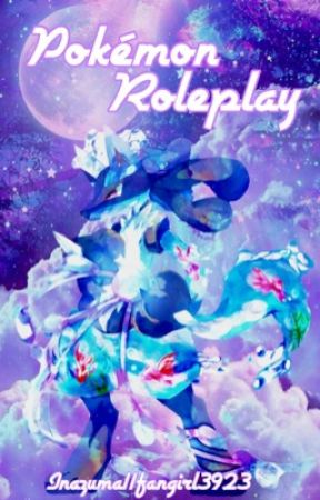 Pokemon (All series) Roleplay  by Inazuma11Fangirl3923