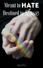 Meant to Hate, Destined to Love [BoyXBoy] by Jay-dxo