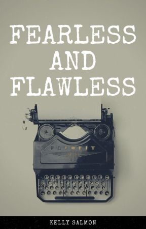 Fearless and Flawless by kelly_salmon