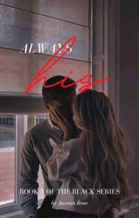 Always His | (Book 3) 18+ by thenuggiequeen