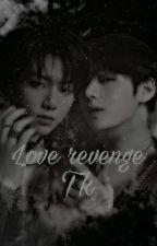 Love revenge | TK  by taekook_345