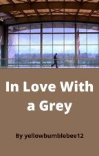 In Love With A Grey by yellowbumblebee12