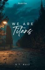 We Are Titans by Khaosrisen