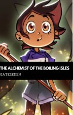 The Alchemist Of The Boiling Isles by WeMustSaveMyFamily