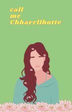 call me Chharrllhotte - an original story by elizabeth030508