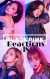 Reactions Blackpink +18 cover