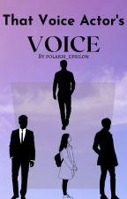 That Voice Actor's Voice by polaris_epsilon