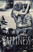A Drop Of Happiness by moody_being