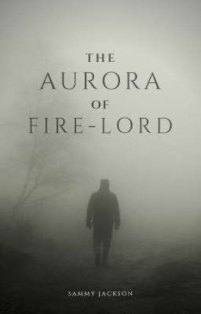 THE Aurora OF the Fire-Lord by Sammy_Jackson