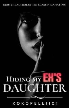 Hiding My Ex's Daughter (COMPLETED) by kokopelli101