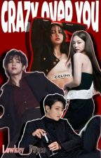 Crazy Over You (Jenlisa ft taekook) by Lowkey_Psyco