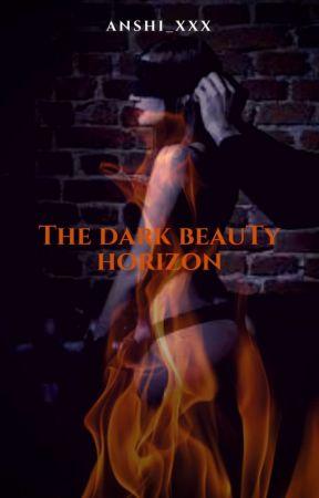 The Dark Beauty Horizon by Anshi_xxx
