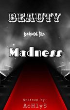 Beauty behind the Madness by saronohannah