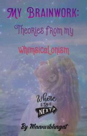 My Brainwork: Theories from my whimsical onism by maanvibhagat