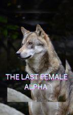 The Last Female Alpha by _mhashipper