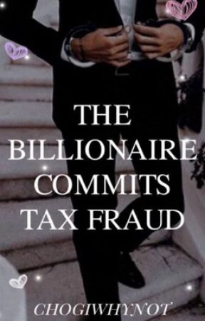 The Billionaire Commits Tax Fraud 🥰 by Chogiwhynot