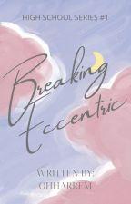 Breaking Eccentric (High School Series #1) by ohharrem