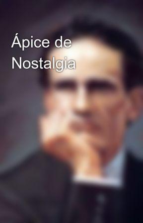 Ápice de Nostalgia by JorgeOjeda418