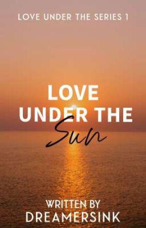 Love Under The Sun (Love Under Series#1) by DreamersInk