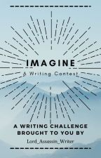 Imagine: A Writing Contest by Lord_Assassin_Writer