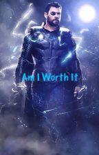 Am I Worth It  by SiriuslyAnnoying
