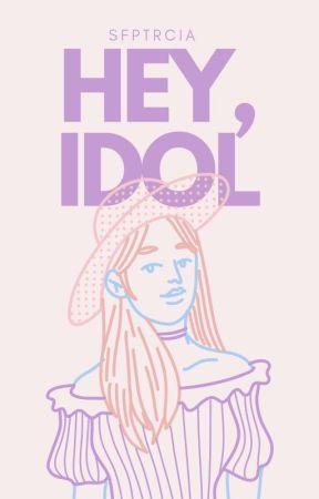 Hey, Idol (Hey Series #3)  by sfptrcia