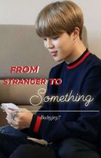FROM STRANGER TO SOMETHING || Jimin ff || by nimin7