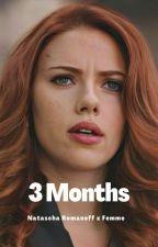 3 Months ( Natasha Romanoff x Reader (gxg) ) by somebody_I_DontKnow
