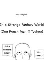 In a Strange Fantasy World - One Punch Man X Touhou  by Eterix
