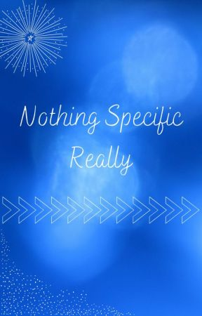 Nothing Specific Really by Bi_and_ready_to_di