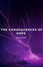 The Consequence of Hope by josiefunk0