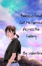 Delicious Food Got Me Famous Across The Galaxy by lazybegonia