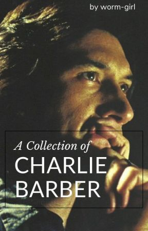 Charlie Barber [A Collection] by worm-girl